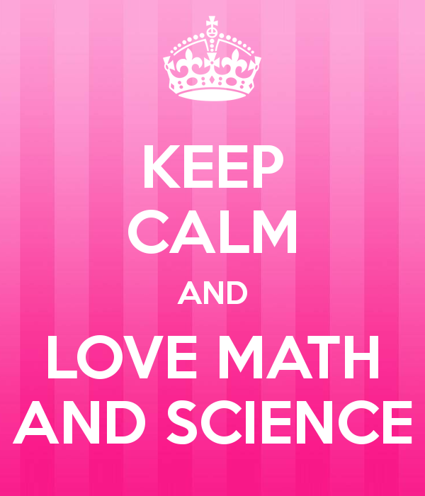 Keep Calm and Love Math and Science